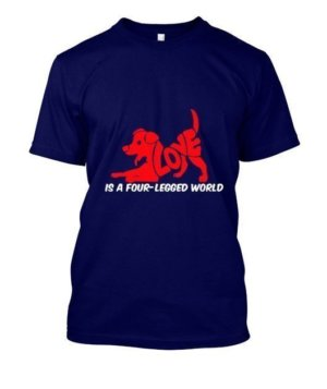 LOVE IS A FOUR LEGGED WORLD, Men's Round T-shirt