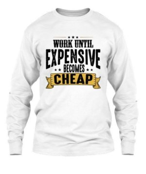 Work Until Expensive Becomes Cheap, Men's Long Sleeves T-shirt