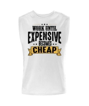 Work Until Expensive Becomes Cheap, Men's Sleeveless T-shirt