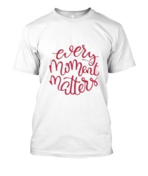 Every Moment Matters. Make it count, Men's Round T-shirt