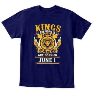 Real Kings are born on June 1 – 30 Kids Unisex Round Neck Tshirt