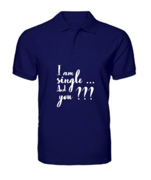 I am single and you? t-shirt, Men's Polo Neck T-shirt
