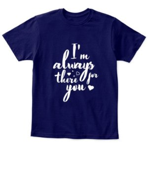 I'm always there for you tshirt, Kid's Unisex Round Neck T-shirt