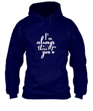 I'm always there for you tshirt, Men's Hoodies