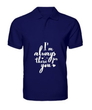 I'm always there for you tshirt, Men's Polo Neck T-shirt
