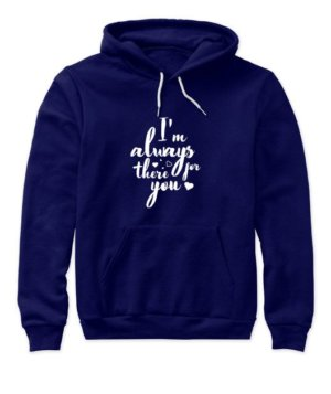 I'm always there for you tshirt, Women's Hoodies