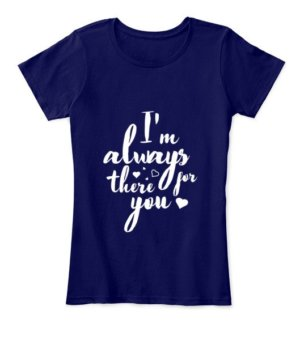 I'm always there for you tshirt, Women's Round Neck T-shirt