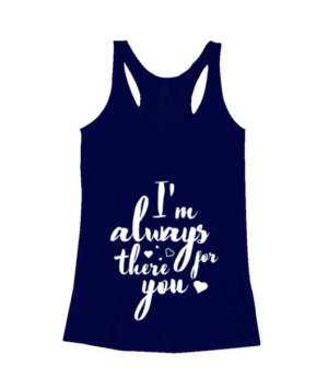 I'm always there for you tshirt, Women's Tank Top