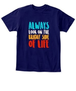 Always look on the bright of life, Kid's Unisex Round Neck T-shirt