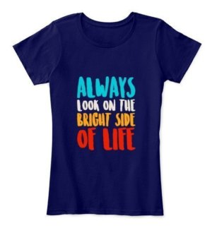 Always look on the bright of life, Women's Round Neck T-shirt