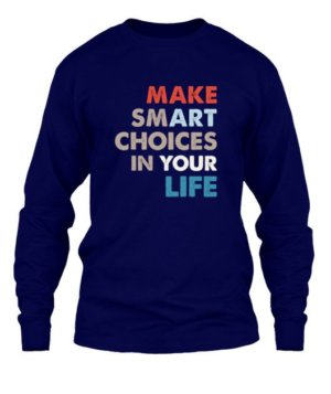 Make smart choices in your life, Men's Long Sleeves T-shirt