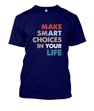 Make smart choices in your life, Men's Round T-shirt