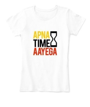 Apna time aayega, Women's Round Neck T-shirt
