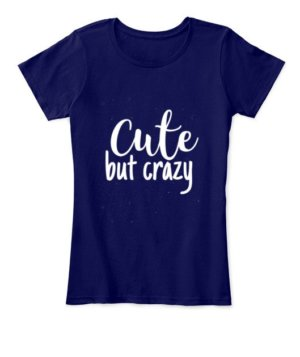 Cute but crazy, Women's Round Neck T-shirt