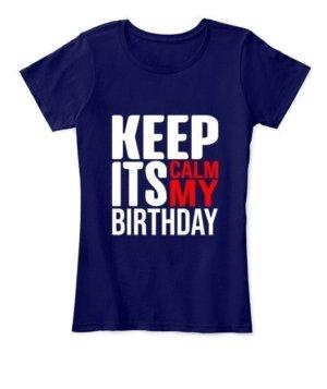 Keep calm its my birthday, Women's Round Neck T-shirt