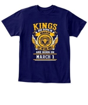 Real Kings are born on March 1 – 31, Kid's Unisex Round Neck T-shirt