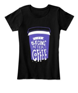 Life begins after coffee, Women's Round Neck T-shirt
