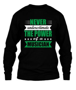 Never underestimate the power of a musician, Men's Long Sleeves T-shirt