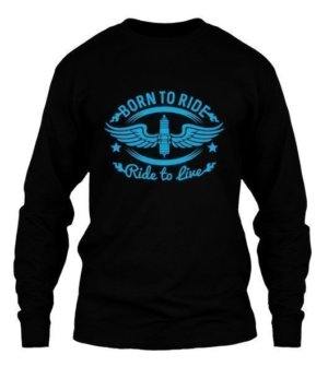 Born to ride,Ride to live, Men's Long Sleeves T-shirt
