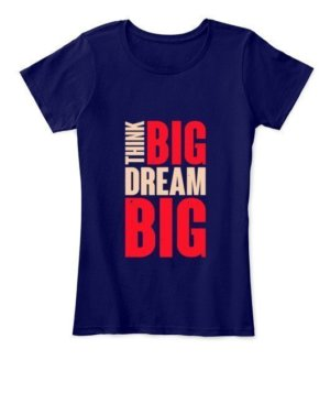 think big dream big, Women's Round Neck T-shirt