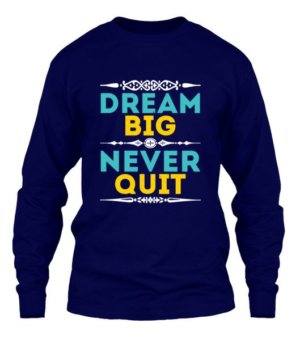 dream big never quit, Men's Long Sleeves T-shirt