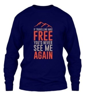 If traveling was free, Men's Long Sleeves T-shirt