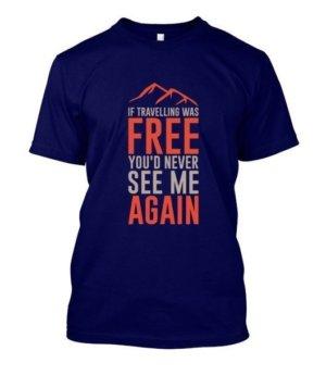 If traveling was free, Men's Round T-shirt