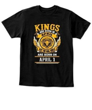 Real Kings are born on April 1 – 30, Kid's Unisex Round Neck T-shirt