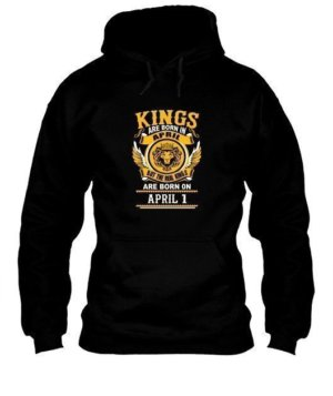 Real Kings are born on April 1 – 30, Men's Hoodies