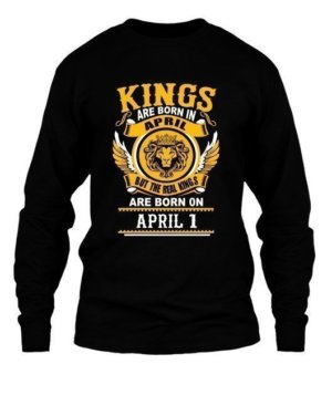 Real Kings are born on April 1 – 30, Men's Long Sleeves T-shirt