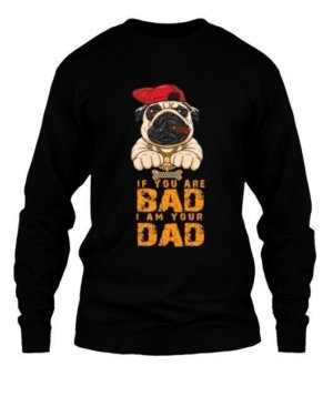 If you are bad i am your dad, Men's Long Sleeves T-shirt