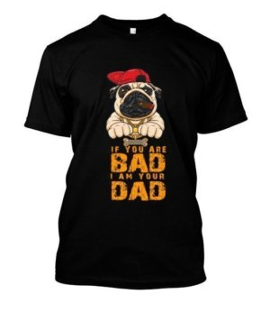 If you are bad i am your dad, Men's Round T-shirt