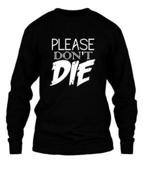 please dont die, Men's Long Sleeves T-shirt