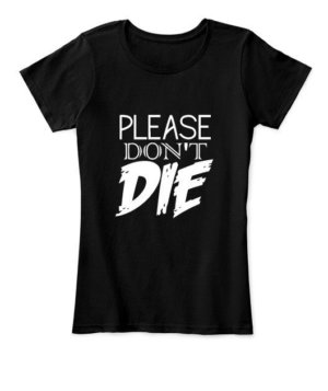 please dont die, Women's Round Neck T-shirt