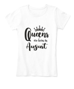 Queens are born in August , Women's Round Neck T-shirt
