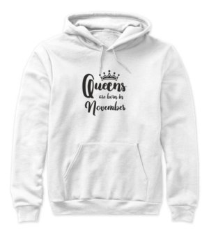 Queens are born in November , Women's Hoodies