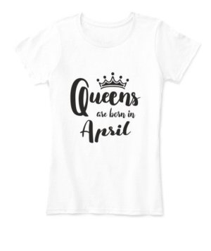 Queens are born in April , Women's Round Neck T-shirt