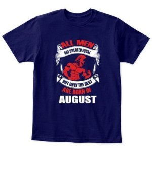Only the best are born in August, Kid's Unisex Round Neck T-shirt
