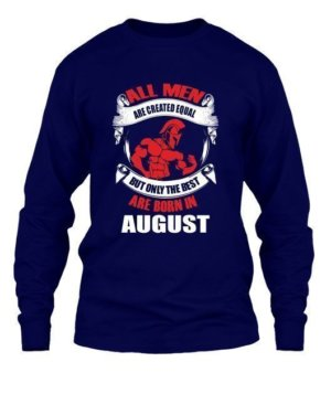 Only the best are born in August, Men's Long Sleeves T-shirt