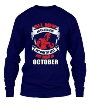 Only the best are born in October, Men's Long Sleeves T-shirt
