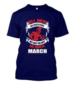 Only the best are born in March, Men's Round T-shirt