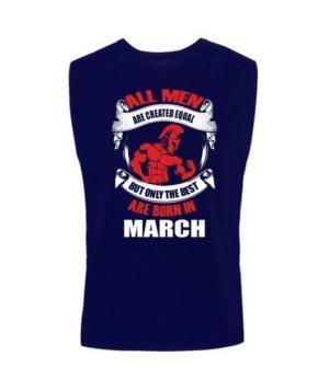 Only the best are born in March, Men's Sleeveless T-shirt