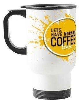 Lets Have Mornin' Coffee Love Mug, Travelling Mug