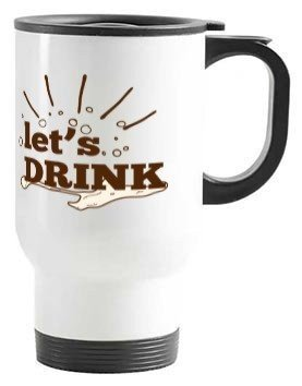 Lets Drink !!! Cofffee, Travelling Mug