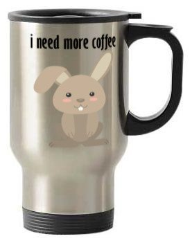 Bunny I need more coffee, Steel Travelling Mug