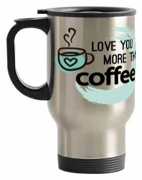 Love you more than coffee, Steel Travelling Mug