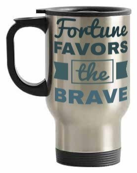 Fortune Favors the Brave. Its all in your hands, Steel Travelling Mug