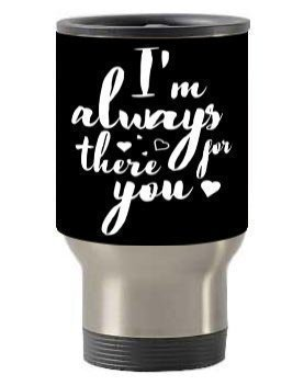 I'm always there for you mug, Steel Travelling Mug