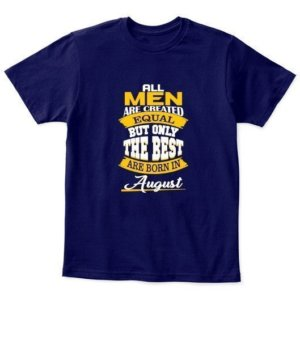 All men are created equal-August tshirt