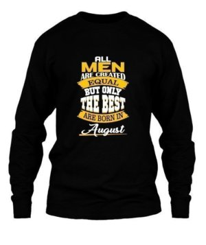 All men are created equal-August tshirt, Men's Long Sleeves T-shirt